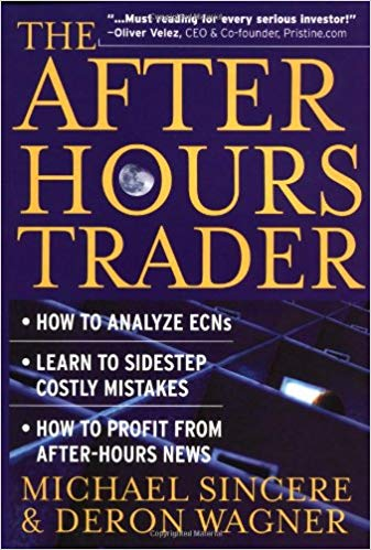 The After-Hours Trader - How to Analyze ECNs - Learn to Sidestep Costly Mistakes - How to Profit from After-Hours News